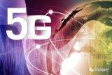 5G网络一旦正式商用,将有望撬动规模达万亿元的物...