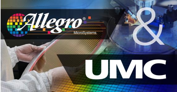 Allegro与UMC达成商业合作 签订长期晶圆制造代工协议