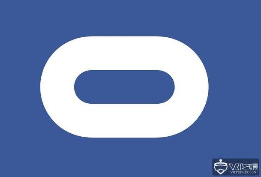 Facebook重组Oculus 主要是对AR/...