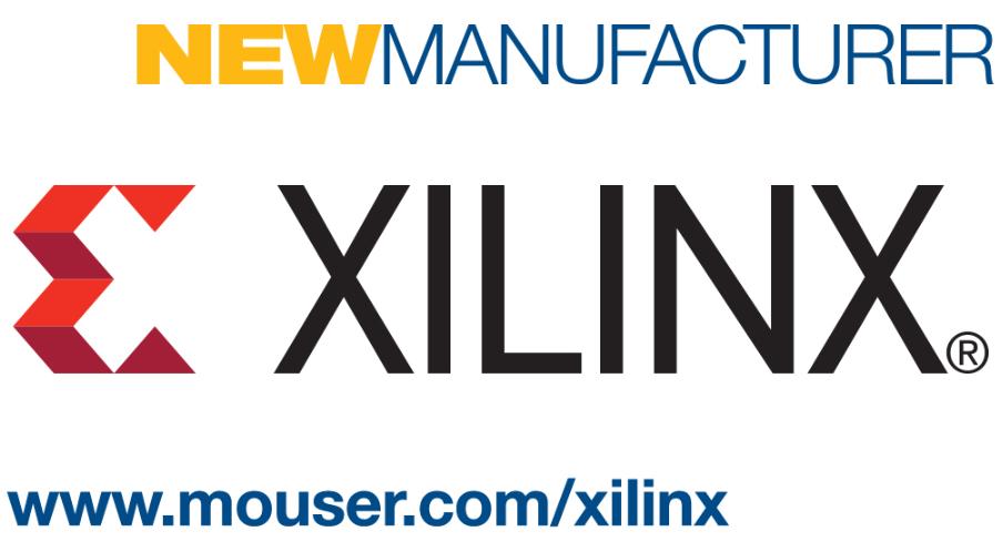 贸泽与Xilinx签订全球分销协议,Xilinx产品在贸泽全线上架为工程设计提供强力支持