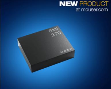 贸泽电子推出Bosch的BMI270 智能惯性测量单元(IMU)