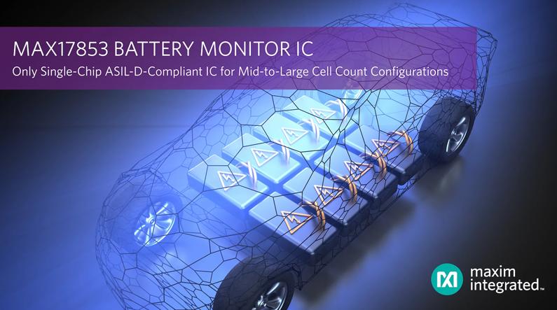 Maxim发布业内唯一符合ASIL-D等级的单芯片电池监测器IC,支持大中型电池组应用