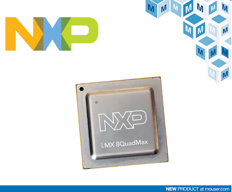 Mouser Electronics supplies NXP Semiconductors' i.MX 8QuadMax and 8QuadPlus application processors
