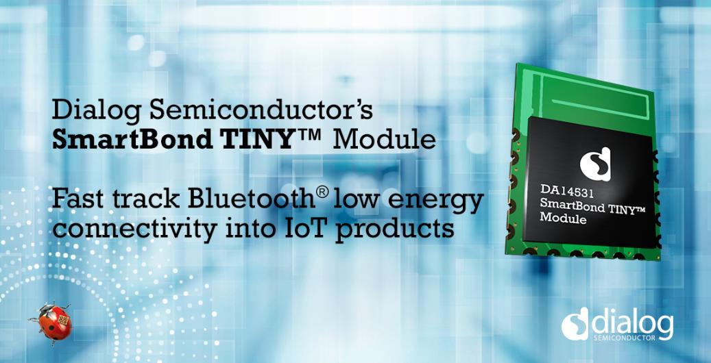 Dialog推出SmartBond TINY™模块,助力加快IoT开辟