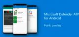 Android的Microsoft Defender ATP现在可以作为公共预览使用