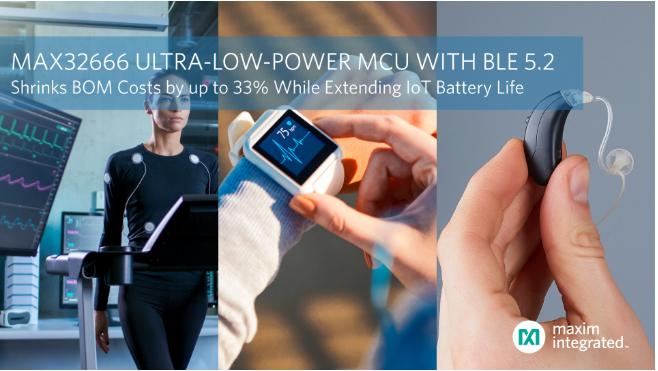 Maxim 发布超低功耗、带BLE 5.2的双核微控制器,将IoT应用的BOM成本降低33%