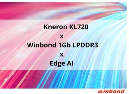华邦高带宽1Gb LPDDR3协助最新Kneron KL720 SoC在边缘计算AI应用