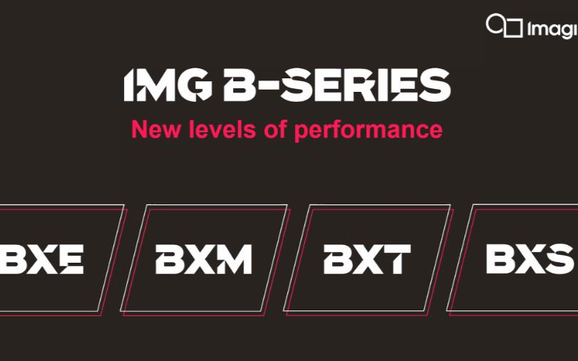 Imagination 重磅发布B系列GPU IP,多核扩展横跨移动、桌面、数据中心、汽车等领域