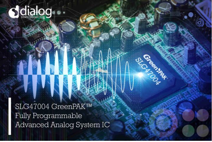 Dialog推出首款完全可配置的先進模擬系統IC SLG47004 GreenPAK?