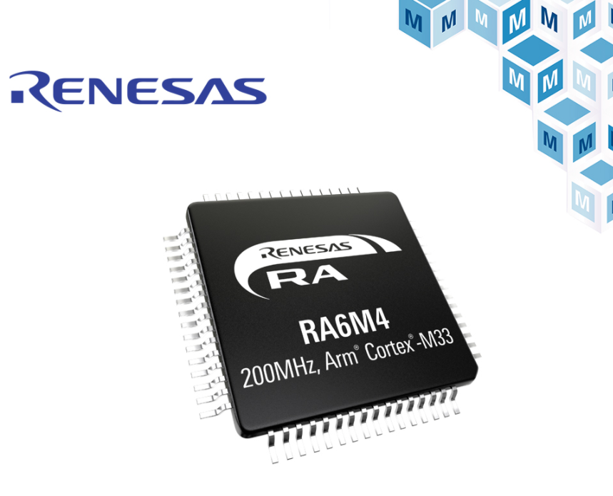 貿澤開售Renesas RA6M4 MCU  為物聯網和工業應用增強安全性