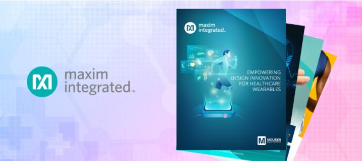 貿澤電子與Maxim Integrated聯手發布新電子書  共同探索醫療可穿戴設備的未來發展