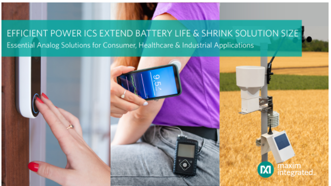 Maxim三款新基础模拟IC 可延长消费类、工业、医疗健康及IoT设计的有效电池寿命