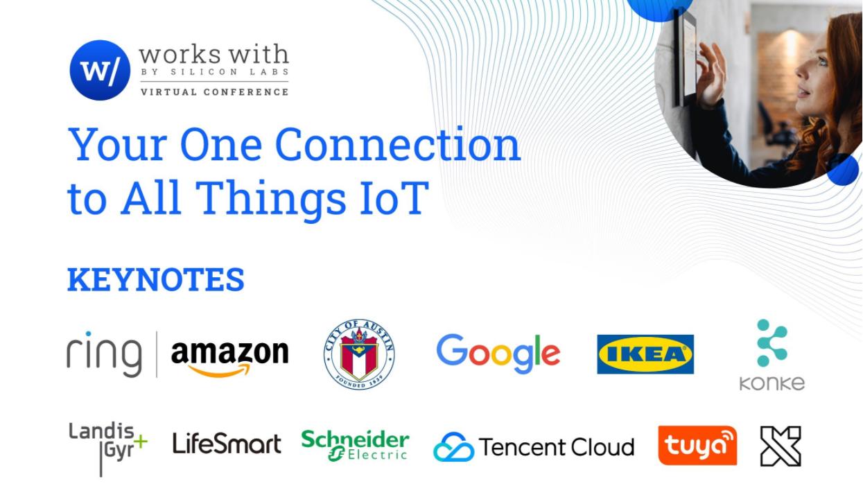 亚马逊、谷歌、宜家、施耐德电气等领先企业受邀参加Silicon Labs主办的2021 Works With开发者大会