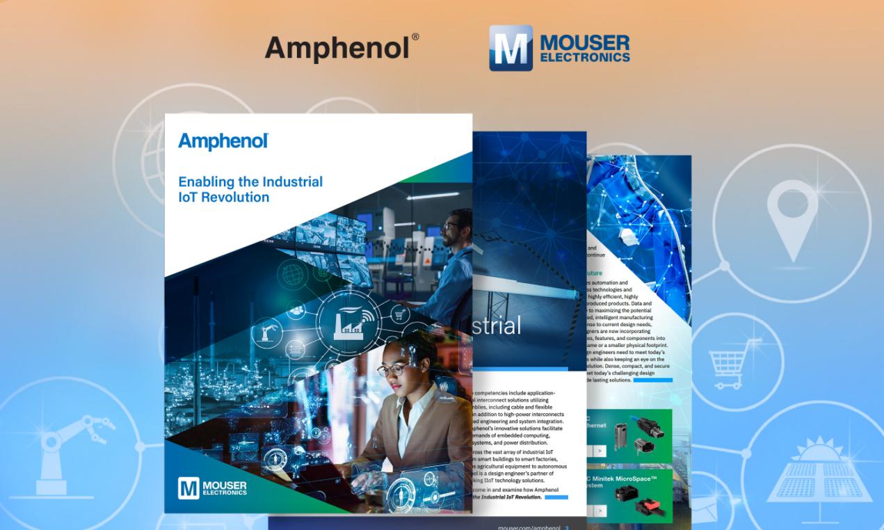 贸泽电子与Amphenol联手发布新电子书,探讨IIoT所需的互连元件、传感器和天线